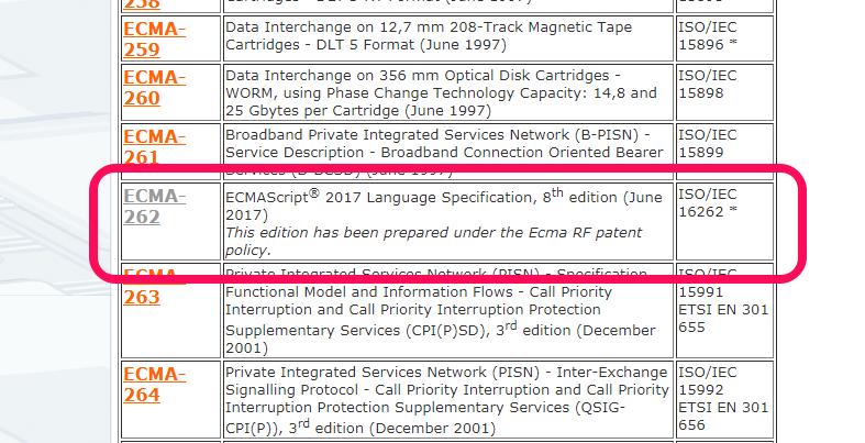 ECMA-260, ECMA-261, ECMA-262. There's ECMAScript.