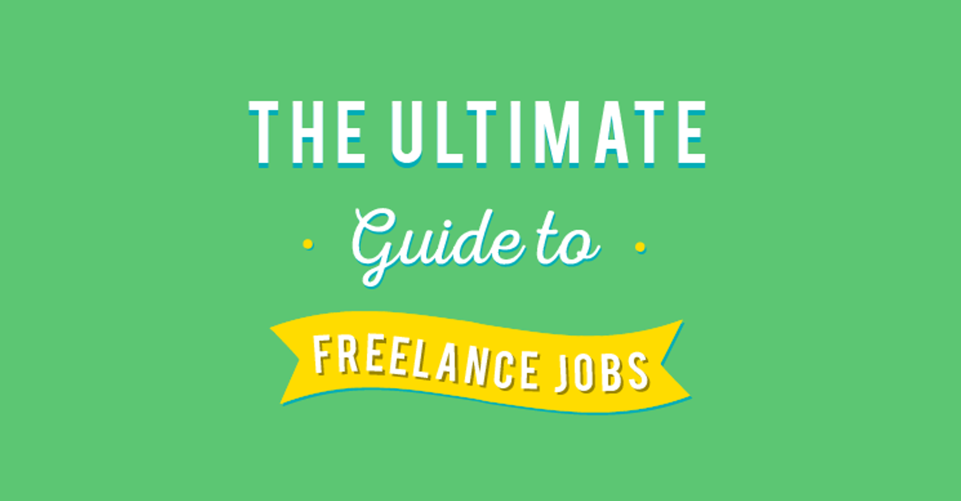 The ultimate guide to Freelancing Jobs
